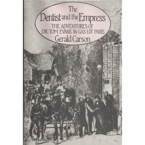 The Dentist and the Empress The Adventures of Dr. Tom Evans in Gas-lit Paris Gerald Carson