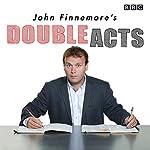 John Finnemore's Double Acts: Six BBC Radio 4 Comedy Dramas | John Finnemore