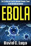 Ebola: 50 Critical Facts about Ebola...
