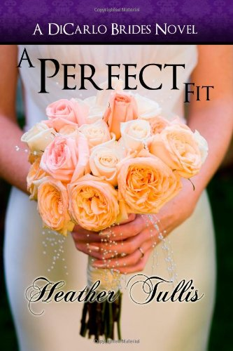 A Perfect Fit (A DiCarlos Brides novel, book 1) (A DiCarlo Brides Novel) (Volume 1)