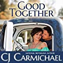 Good Together (       UNABRIDGED) by CJ Carmichael Narrated by Emily Cauldwell