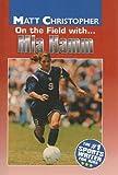 On the Field With... Mia Hamm (Matt Christopher Sports Bio Bookshelf (Prebound))