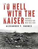 img - for To Hell with the Kaiser: America Prepares for War, 1916-1918 book / textbook / text book