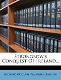 Strongbow's Conquest Of Ireland...
