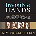 Invisible Hands: The Making of the Conservative Movement from the New Deal to Reagan (       UNABRIDGED) by Kim Phillips-Fein Narrated by Lorna Raver