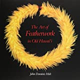 img - for The Art of Featherwork in Old Hawaii book / textbook / text book