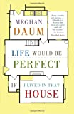 Life Would Be Perfect If I Lived in That House (Vintage) (0307454843) by Daum, Meghan