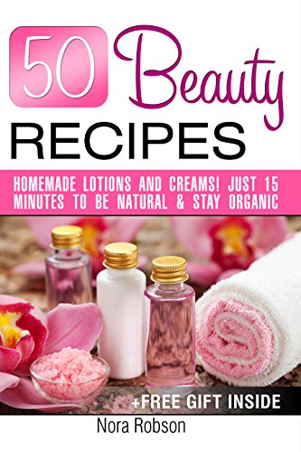 50-beauty-recipes-homemade-lotions-and-creams-just-15-minutes-to-be-natural-stay-organic-a-free-gift