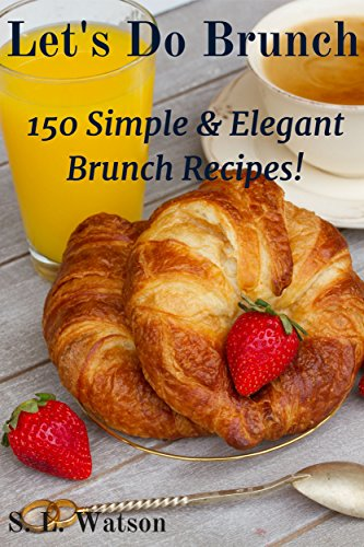 Let's Do Brunch: 150 Simple & Elegant Brunch Recipes! (Southern Cooking Recipes Book 22) (Brunch Recipes compare prices)