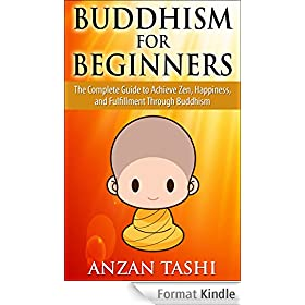 BUDDHISM: for Beginners! Everything You Need to Know about Buddhism for Complete Beginners (Become a Zen Master - Learn the Culture and Practices of Buddhism) (English Edition)