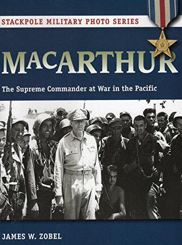 Macarthur: The Supreme Commander at War in the Pacific (Stackpole Military Photo Series)