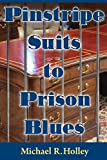 img - for Pinstripe Suits to Prison Blues: How an Entrepreneur went from Millionaire to Bankruptcy and Prison Only to Return a Stronger Person Dedicating His ... with the Power of Faith Family and Friends book / textbook / text book