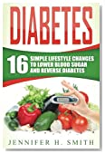 Diabetes: 16 Simple Lifestyle Changes to Lower Blood Sugar and Reverse Diabetes (Diabetic Living) (Volume 1)
