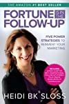 Fortune is in the Follow Up - Five Power Strategies to Reinvent Your Marketing