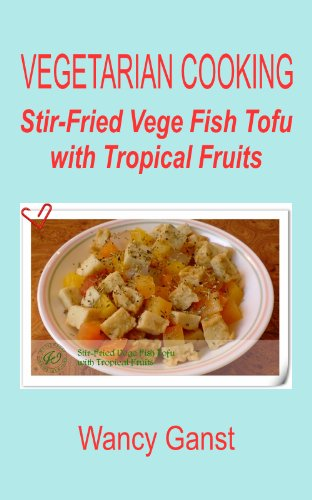 Vegetarian Cooking: Stir-Fried Vege Fish Tofu With Tropical Fruits (Vegetarian Cooking - Vege Seafood Book 2) front-990339