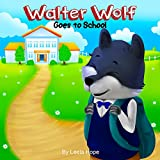 Childrens Book:Walter Wolf Goes to School (Childrens book for ages 2-6 (Animal Habitats)Preschool( Book for Early & Beginner Readers 1)) (English Edition)