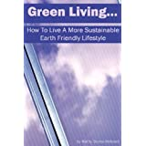 Green Living: How To Live A More Sustainable, Earth Friendly Lifestyle