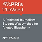 A Pakistani Journalism Student Was Lynched for Alleged Blasphemy |  The World Staff