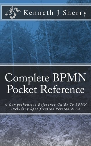 Complete BPMN Pocket Reference: A Comprehensive Reference Guide To BPMN Including Specification version 2.0.2