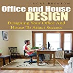 Office and House Design: Designing Your Office and House to Attact Success by Lucas Brenton on Audible