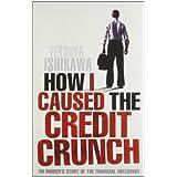 How I Caused the Credit Crunchby Tetsuya Ishikawa