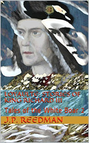Loyaulte: Stories of King Richard III: Tales of the White Boar 2 PDF