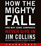 img - for How the Mighty Fall CD: And Why Some Companies Never Give In By Jim Collins(A)/Jim Collins(N) [Audiobook] book / textbook / text book