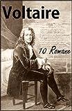 Voltaire: 10 Romane u.a. Candide, Die Prinzessin von Babylon, Mikromegas, Skarmentados Reisen, Der Wei�e und der Schwarze, Wie's in der Welt geht!, Jeannot und Colin, Der Hurone, Zadig