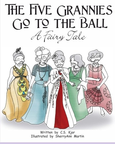 The Five Grannies Go to the Ball: A Fairy Tale
