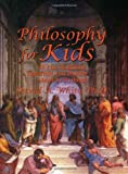 Philosophy for Kids : 40 Fun Questions That Help You Wonder About Everything!