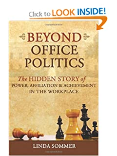 Beyond Office Politics: The Hidden Story of Power, Affiliation & Achievement in the Workplace [Paperback] — by Linda Sommer