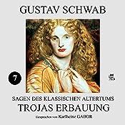 Trojas Erbauung (Sagen des klassischen Altertums 7) | Gustav Schwab