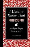 img - for I Used to Know That: Philosophy: Stuff You Forgot From School book / textbook / text book