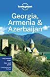 Georgia Armenia and Azerbaijan (Lonely Planet Multi Country Guides)