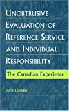img - for Unobtrusive Evaluation of Reference Service and Individual Responsibility: The Canadian Experience (Contemporary Studies in Information Management, Policies, and Services) book / textbook / text book