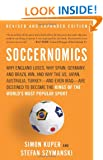 Soccernomics: Why England Loses, Why Spain, Germany, and Brazil Win, and Why the US, Japan, Australia, Turkey�and Even Iraq�Are Destined to Become the Kings of the World�s Most Popular Sport