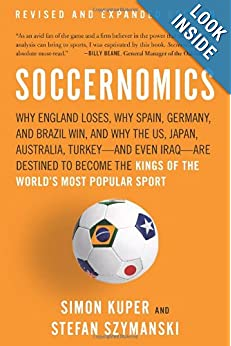 Soccernomics: Why England Loses, Why Spain, Germany, And Brazil Win, And Why The US, Japan, Australia, Turkey-and Even Iraq-Are Destined To Become The Kings Of The World's Most Popular Sport