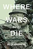 img - for Where Wars Go to Die: The Forgotten Literature of World War I book / textbook / text book
