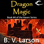 Dragon Magic: Haven Series, Book 4 (       UNABRIDGED) by B. V. Larson Narrated by Mark Boyett