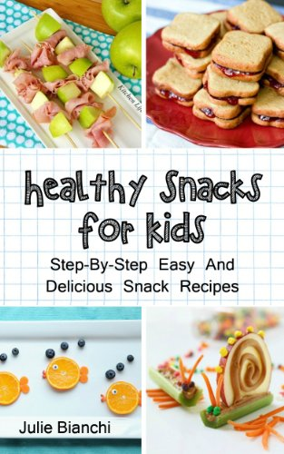 Healthy Snacks For Kids: Step-By-Step Easy And Delicious Snack Recipes ...
