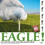 Eagle ! : Les cl�s du golf par 100 gr...