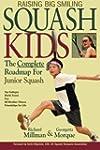 Raising Big Smiling Squash Kids: The...