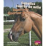 Caballos Cuarto de Milla/American Quarter Horses (Pebble Bilinge/Bilingual: Cabollos/Horses)