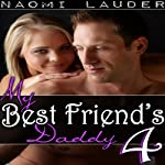 My Best Friend's Daddy 4: Taboo Sex Erotica | Naomi Lauder