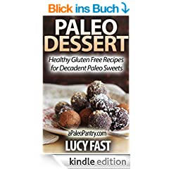 Paleo Dessert: Healthy Gluten Free Recipes for Decadent Paleo Sweets (Paleo Diet Solution Series) (English Edition)