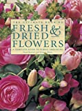 img - for The Ultimate Book of Fresh & Dried Flowers: A Complete Guide To Floral Arranging book / textbook / text book