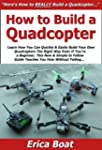 How to Build a Quadcopter: Learn How...