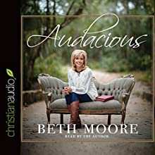 Audacious (       UNABRIDGED) by Beth Moore Narrated by Beth Moore