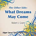 The Other Side: What Dreams May Come  by Robert J. Grant