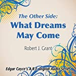 The Other Side: What Dreams May Come | Robert J. Grant